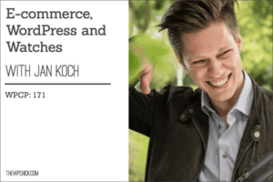 E-commerce, WordPress Summits & Watches with Jan Koch WPCP: 171 5